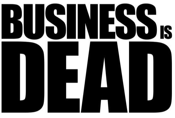 Business is Dead, Resurrecting Entrepreneurship through